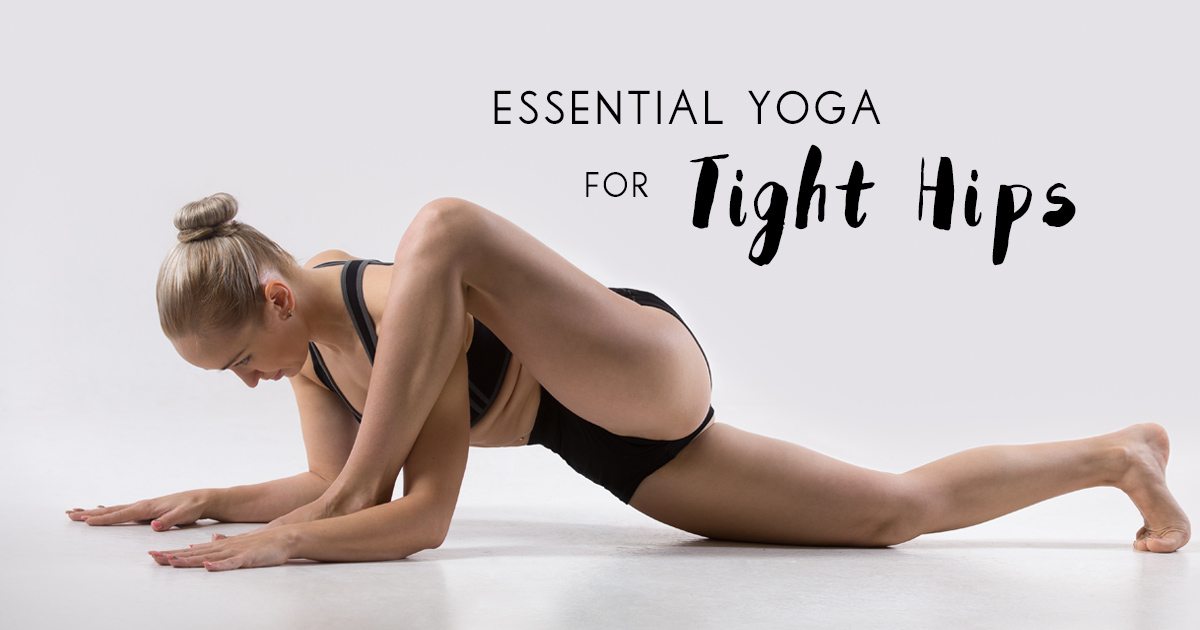 8 Essential Yoga Stretches to Target Tight Hips