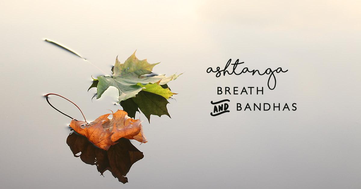 Ashtanga Breath and Bandhas
