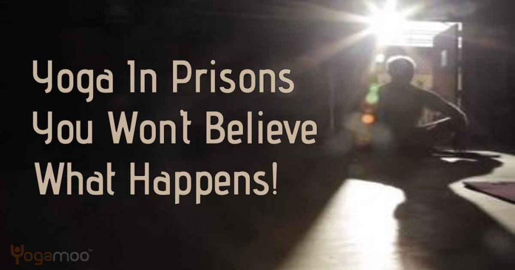 Yoga In Prisons - You Won't Believe What Happens