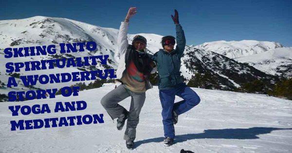 Skiing Into Spirituality - A Wonderful Story Of Yoga And Meditation