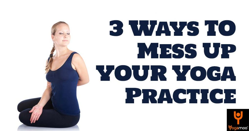 3-Ways-Even-Smart-Yogis-Can-Mess-Up-Their-Yoga-Practice