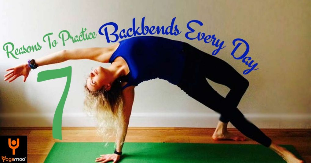 7 Powerful Reasons To Practice Backbends Every Day