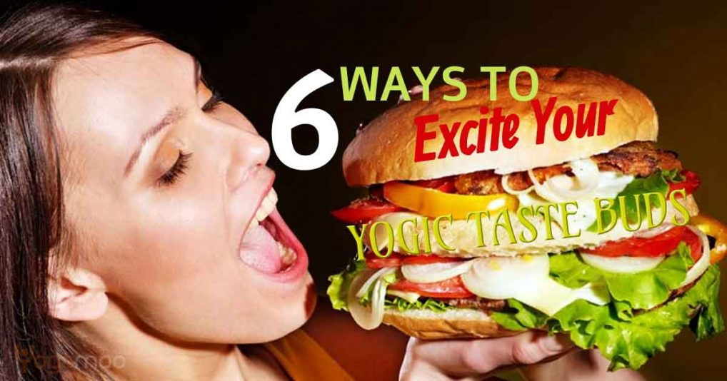 6 Ways To Excite Your Yogic Taste Buds Without Junk Food