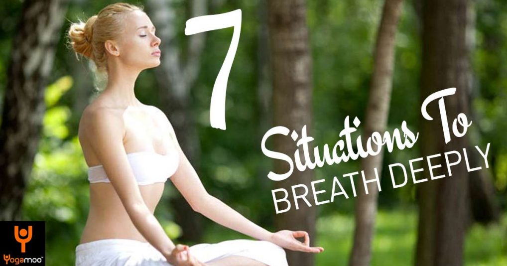 7 Situations To Breath Deeply