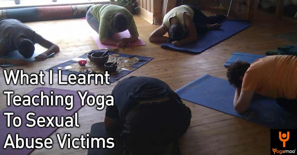 From Survivor to Warrior: What I Learnt Teaching Yoga To Sexual Abuse Victims