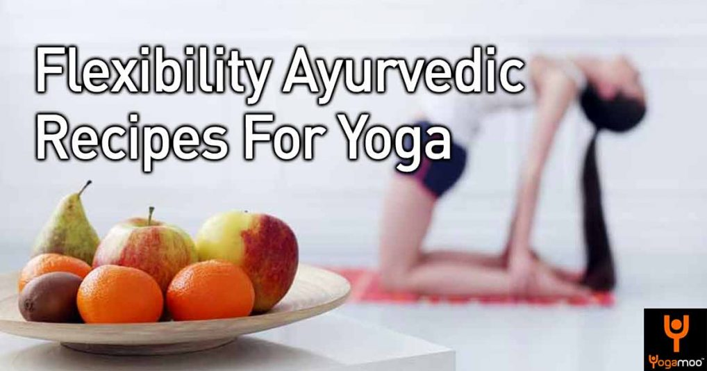 Flexibility Ayurvedic Recipes For Yoga