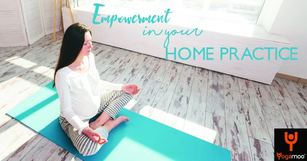 The Secret Of Yoga and Empowerment In Your Home Practice