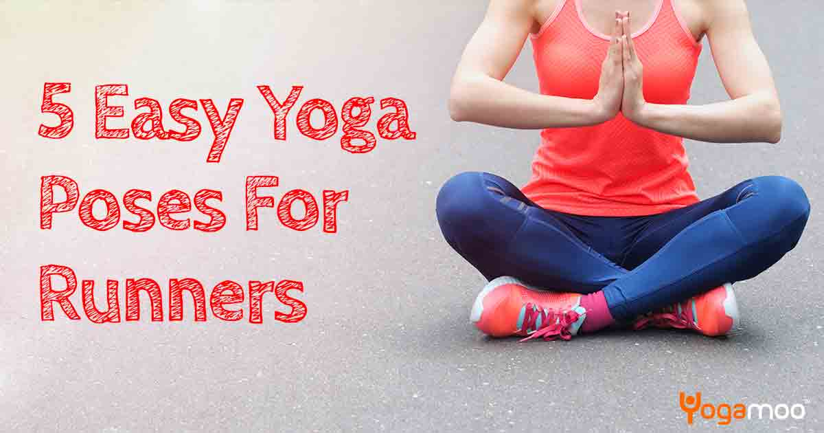 5 Easy Yoga Poses For Runners