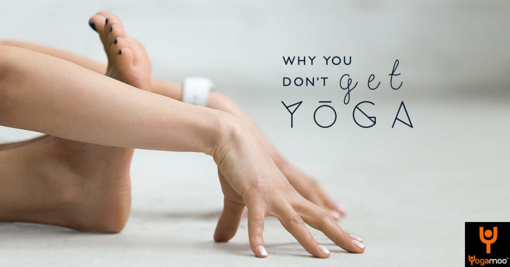 OK, I've Done A Few Classes. Why Don't I Get Yoga?
