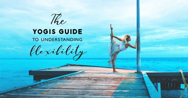 The-Yogis-Guide-To-Understanding-Flexibility