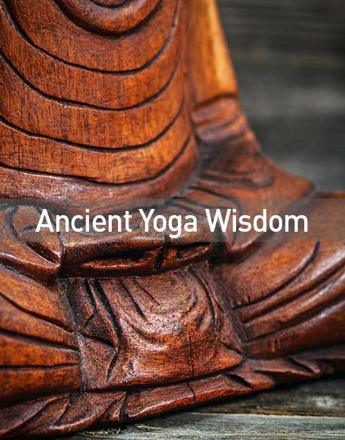 Ancient Yoga Wisdom for Modern Life