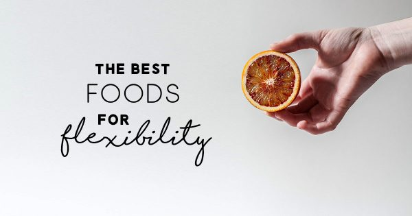 The-Best-Foods-For-Flexibility